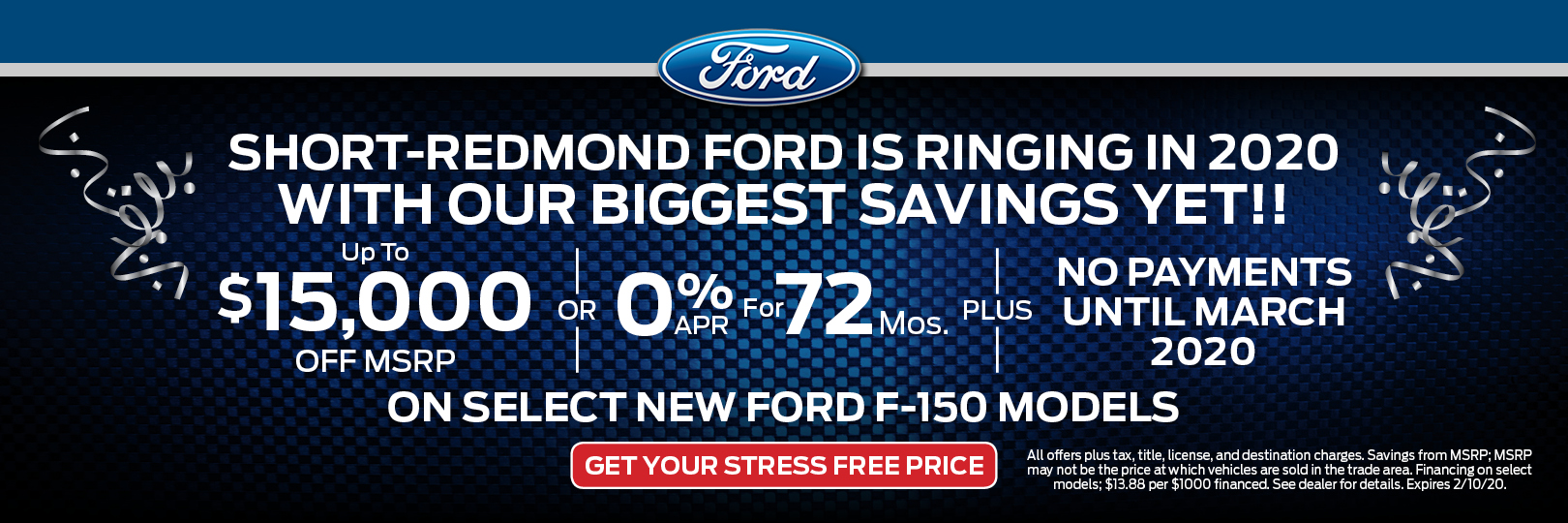 Up to $15,000 Off MSRP OR 0% APR x 72 Mos. PLUS No Payments Until March 2020 on Select New Ford F-0150 Models